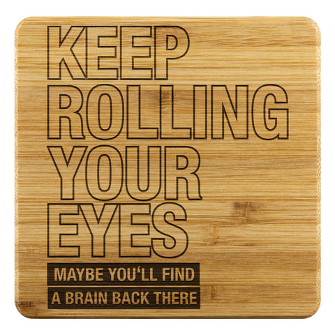 Keep Rolling Your Eyes Maybe Youll Find A Brain Back There Funny Drink Coasters-Coasters-Bamboo Coaster - 4pc-JoyHip.Com