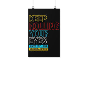 Keep Rolling Your Eyes Maybe Youll Find A Brain Back There Funny Poster Wall Art-Posters 2-11x17-JoyHip.Com