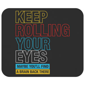 Keep Rolling Your Eyes Maybe Youll Find Brain Back There Mouse Pad Funny Sarcasm-Mousepads-Black-JoyHip.Com
