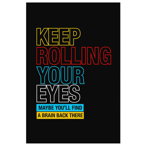Keep Rolling Your Eyes Maybe Youll Find Brain Back There Sarcasm Canvas Wall Art-Canvas Wall Art 2-8 x 12-JoyHip.Com