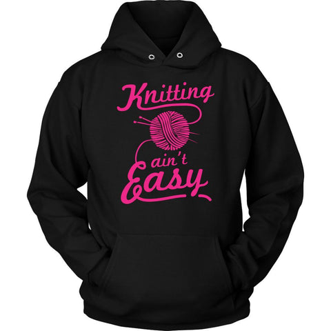 Knitting Ain't Easy Gift Ideas For Advanced Knitters Funny Crocheter Hoodie-T-shirt-Unisex Hoodie-Black-JoyHip.Com