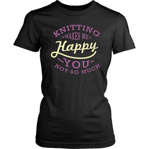 Knitting Makes Me Happy You Not So Much Gift Ideas For Knitters Funny TShirt-T-shirt-District Womens Shirt-Black-JoyHip.Com