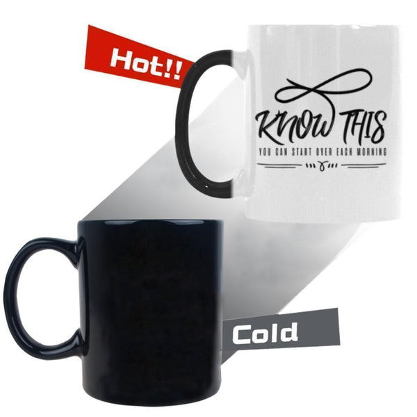 Know This You Can Start Over Each Morning Inspirational Motivational Quotes Color Changing/Morphing 11oz Coffee Mug-Morphing Mug-One Size-JoyHip.Com