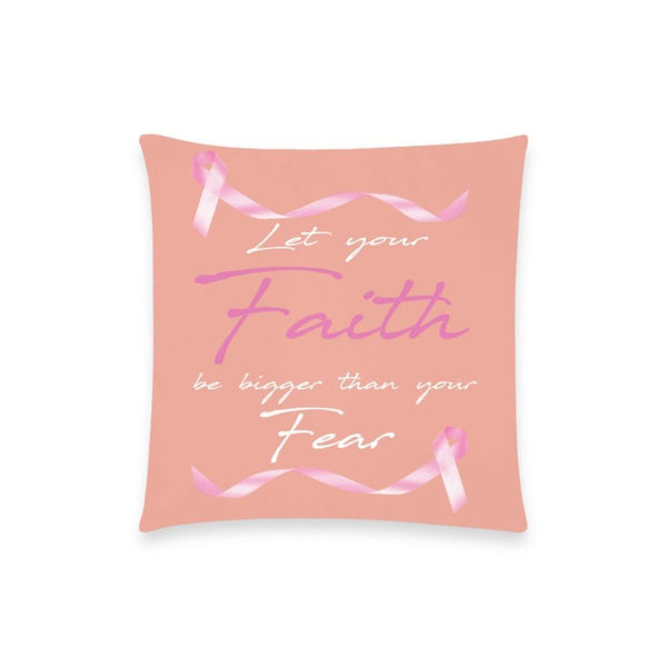"Let Your Faith Be Bigger Than Your Fear Breast Cancer Awareness Pink Ribbon Pillow Case No Zipper 18""x18"" (8 colors)-One Size-Peach-JoyHip.Com"