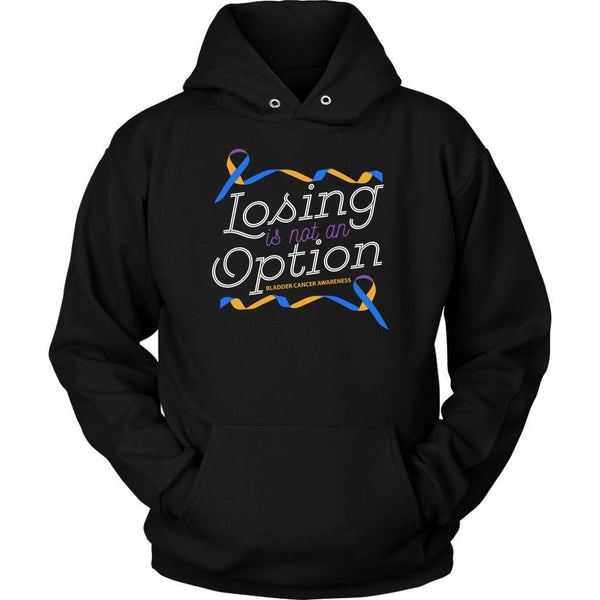 Losing Is Not An Option Bladder Cancer Awareness Awesome Cool Gift Ideas Hoodie-T-shirt-Unisex Hoodie-Black-JoyHip.Com