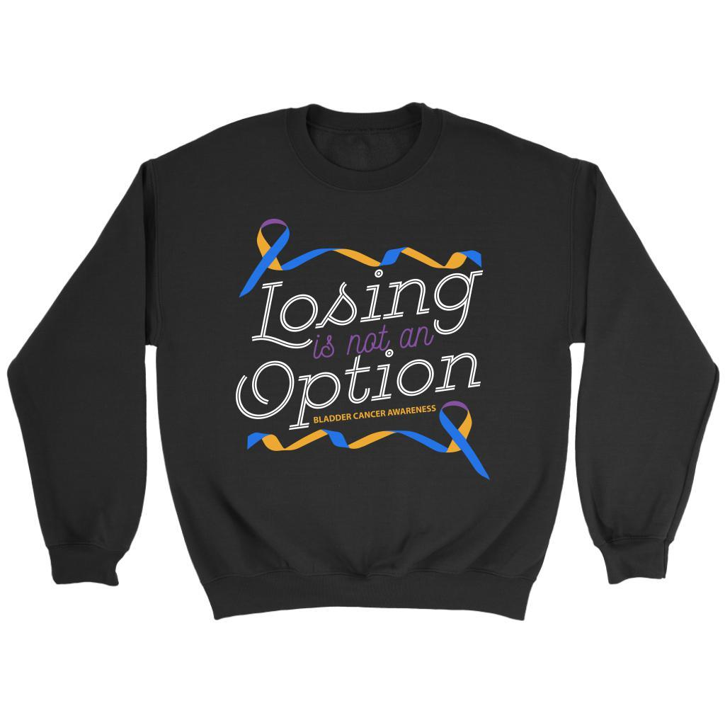 Losing Is Not An Option Bladder Cancer Awareness Awesome Cool Gift Ideas Sweater-T-shirt-Crewneck Sweatshirt-Black-JoyHip.Com