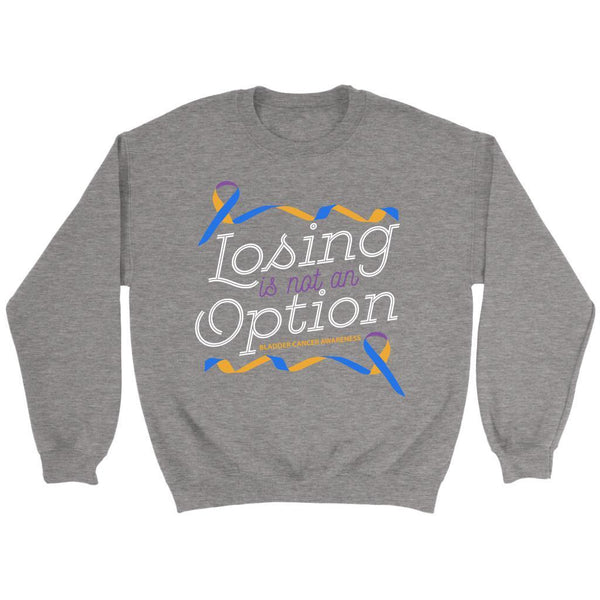 Losing Is Not An Option Bladder Cancer Awareness Awesome Cool Gift Ideas Sweater-T-shirt-Crewneck Sweatshirt-Grey-JoyHip.Com