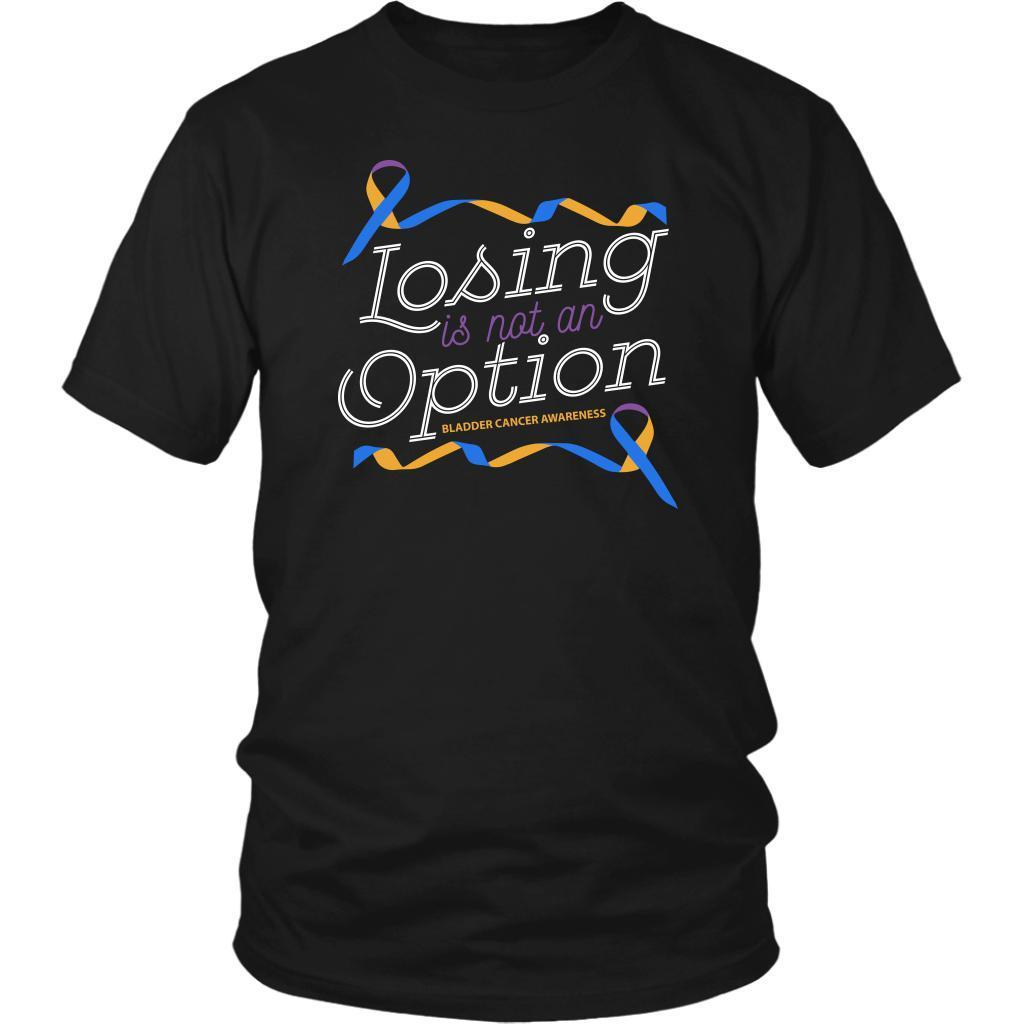 Losing Is Not An Option Bladder Cancer Awareness Awesome Cool Gift Ideas TShirt-T-shirt-District Unisex Shirt-Black-JoyHip.Com