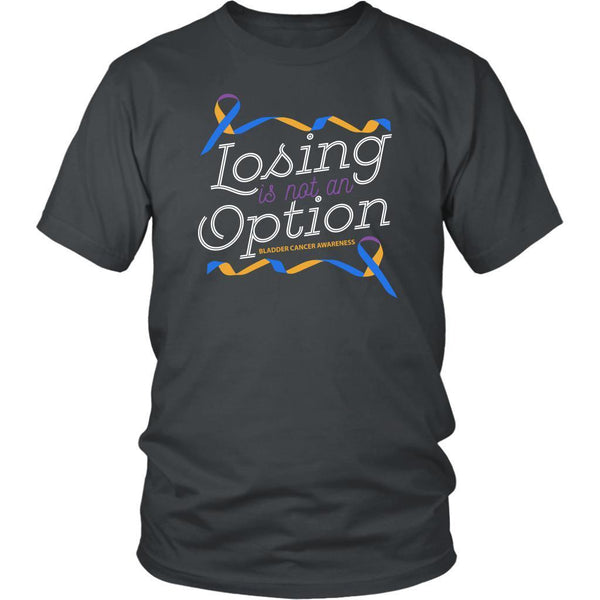 Losing Is Not An Option Bladder Cancer Awareness Awesome Cool Gift Ideas TShirt-T-shirt-District Unisex Shirt-Grey-JoyHip.Com