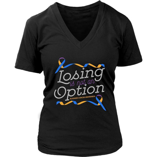 Losing Is Not An Option Bladder Cancer Awareness Awesome Cool Gift VNeck TShirt-T-shirt-District Womens V-Neck-Black-JoyHip.Com