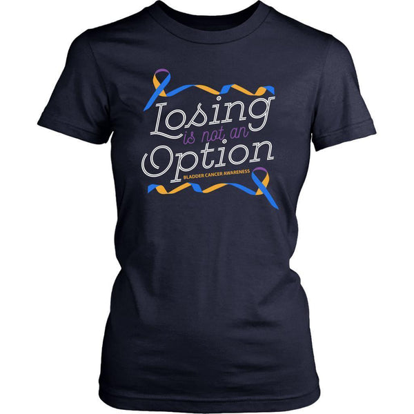 Losing Is Not An Option Bladder Cancer Awareness Awesome Cool Gift Women TShirt-T-shirt-District Womens Shirt-Navy-JoyHip.Com