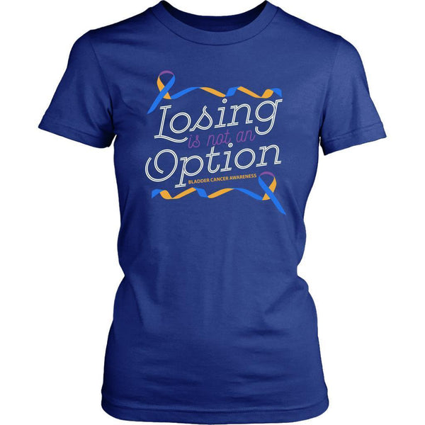 Losing Is Not An Option Bladder Cancer Awareness Awesome Cool Gift Women TShirt-T-shirt-District Womens Shirt-Royal Blue-JoyHip.Com