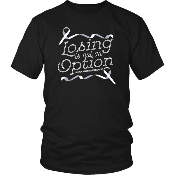 Losing Is Not An Option Lung Cancer Awareness Awesome Gift Idea TShirt-T-shirt-District Unisex Shirt-Black-JoyHip.Com