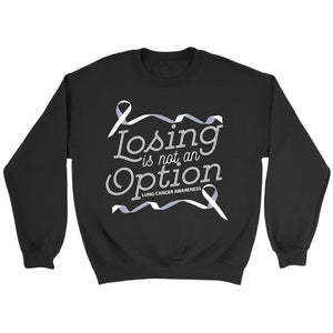 Losing Is Not An Option Lung Cancer Awareness Awesome Gift Ideas Sweater-T-shirt-Crewneck Sweatshirt-Black-JoyHip.Com