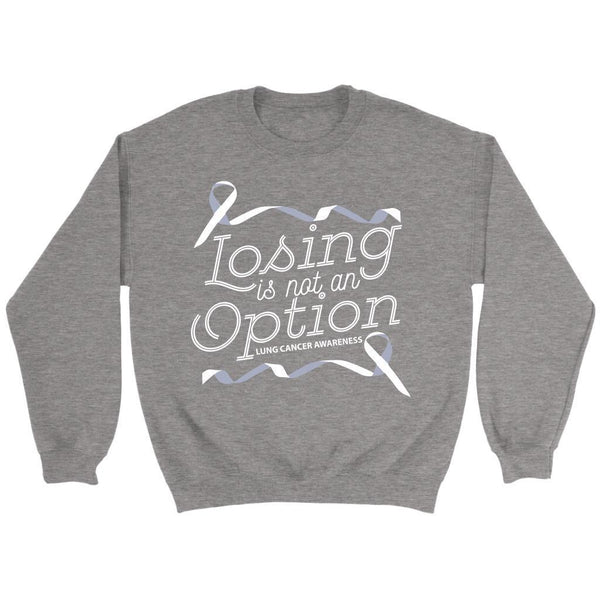 Losing Is Not An Option Lung Cancer Awareness Awesome Gift Ideas Sweater-T-shirt-Crewneck Sweatshirt-Grey-JoyHip.Com