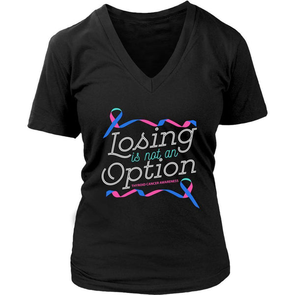 Losing Is Not An Option Thyroid Cancer Awareness Awesome Cool Gift VNeck TShirt-T-shirt-District Womens V-Neck-Black-JoyHip.Com