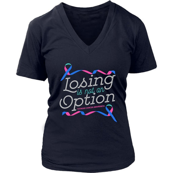 Losing Is Not An Option Thyroid Cancer Awareness Awesome Cool Gift VNeck TShirt-T-shirt-District Womens V-Neck-Navy-JoyHip.Com
