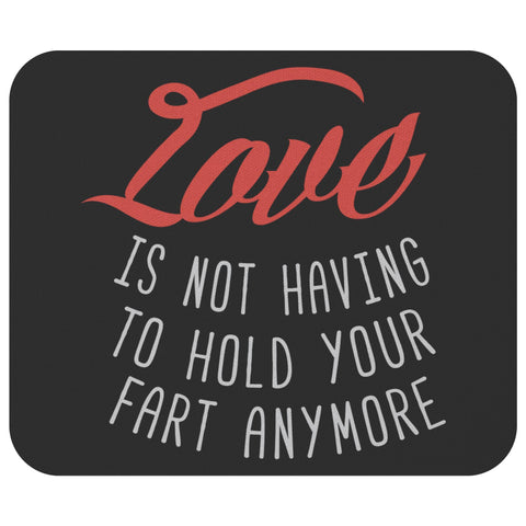 Love Is Not Having To Hold Your Fart Anymore Mouse Pad New Dad Gifts Ideas Funny-Mousepads-Black-JoyHip.Com