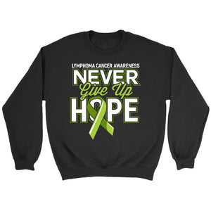 Lymphoma Awareness Never Give Up Hope Awesome Cool Gift Ideas Sweater-T-shirt-Crewneck Sweatshirt-Black-JoyHip.Com