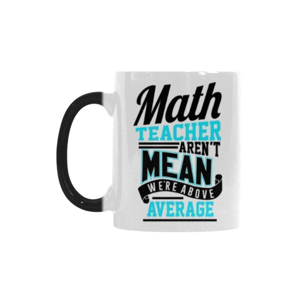 Math Teacher Aren't Mean We're Above Average Teacher Color Changing/Morphing 11oz Coffee Mug-Morphing Mug-One Size-JoyHip.Com