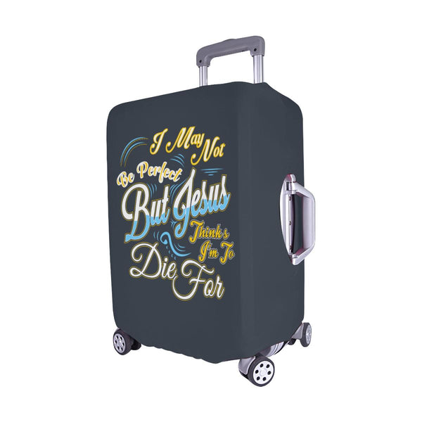 May Not Be Perfect But Jesus Thinks Im To Die For Christian Travel Luggage Cover-JoyHip.Com