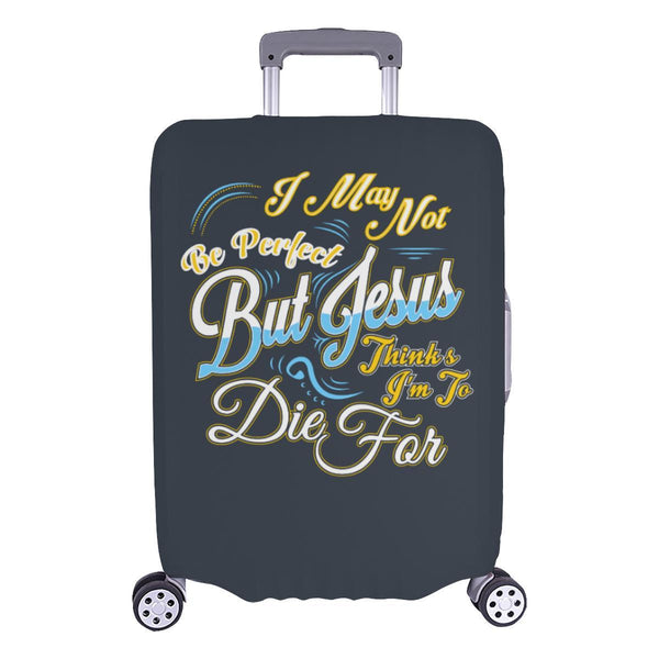 May Not Be Perfect But Jesus Thinks Im To Die For Christian Travel Luggage Cover-L-Grey-JoyHip.Com