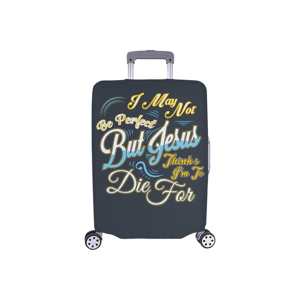 May Not Be Perfect But Jesus Thinks Im To Die For Christian Travel Luggage Cover-S-Grey-JoyHip.Com
