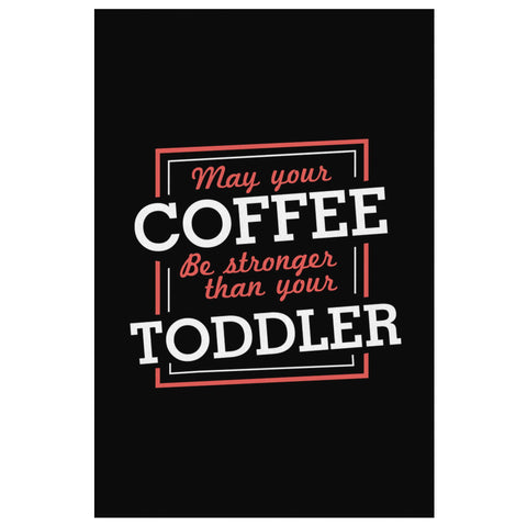 May Your Coffee Be Stronger Than Your Toddler Funny Cute Mothers Day Canvas Wall-Canvas Wall Art 2-8 x 12-JoyHip.Com
