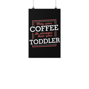 May Your Coffee Be Stronger Than Your Toddler Funny Cute Mothers Day Poster Gift-Posters 2-11x17-JoyHip.Com