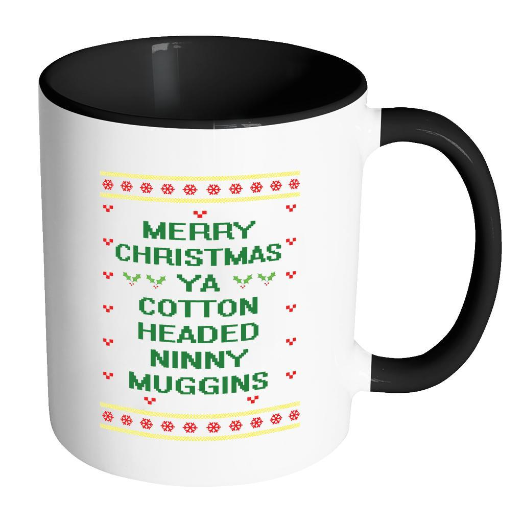 Merry Christmas Ya Cotton Headed Ninny Muggins Funny Buddy The Elf Ugly Christmas Sweater 11oz Accent Coffee Mug (7 Colors)-Drinkware-Accent Mug - Black-JoyHip.Com