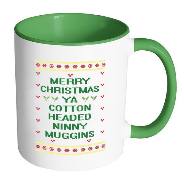 Merry Christmas Ya Cotton Headed Ninny Muggins Funny Buddy The Elf Ugly Christmas Sweater 11oz Accent Coffee Mug (7 Colors)-Drinkware-Accent Mug - Green-JoyHip.Com