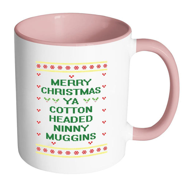 Merry Christmas Ya Cotton Headed Ninny Muggins Funny Buddy The Elf Ugly Christmas Sweater 11oz Accent Coffee Mug (7 Colors)-Drinkware-Accent Mug - Pink-JoyHip.Com