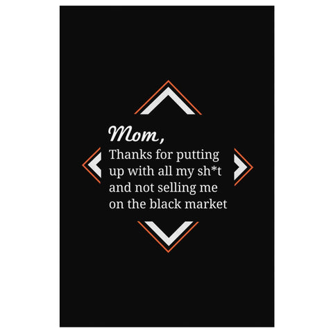 Mom Thanks For Putting Up With All My Sh*t & Not Selling Me On The Black Market-Canvas Wall Art 2-8 x 12-JoyHip.Com
