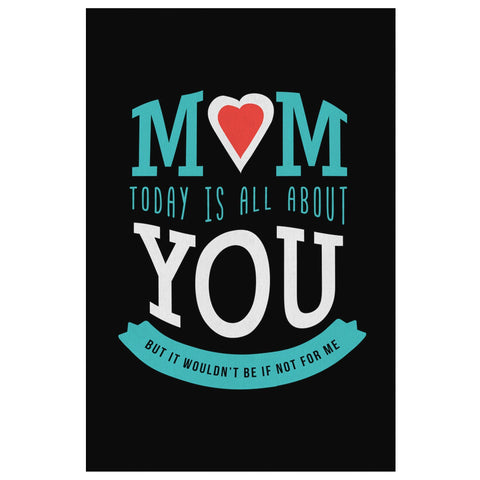 Mom Today Is All About You But It Wouldnt Be If Not For Me Funny Mothers Canvas-Canvas Wall Art 2-8 x 12-JoyHip.Com