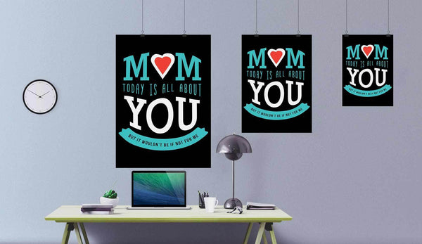 Mom Today Is All About You But It Wouldnt Be If Not For Me Mothers Day Poster-Posters 2-JoyHip.Com