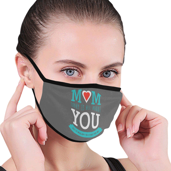 Mom Today Is All About You But Washable Reusable Face Mask With Filter Pocket-Face Mask-JoyHip.Com