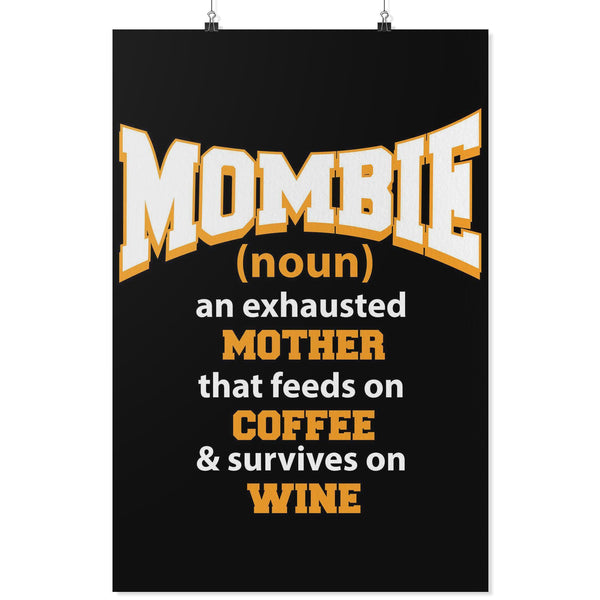 Mombie Exhausted Mother Feeds On Coffee & Survives On Wine Funny Poster Wall Art-Posters 2-24x36-JoyHip.Com