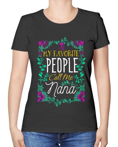 My Favorite People Call Me Nana Funny Grandmother Gift Ideas Women TShirt-Shirts-Black-S-JoyHip.Com