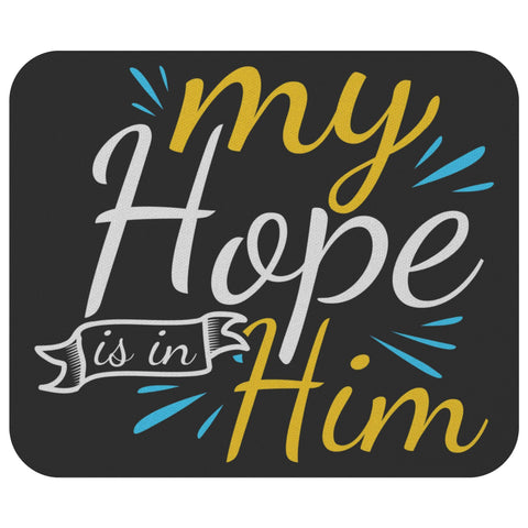 My Hope Is In Him Mouse Pad Unique Christian Gifts Ideas Religious Spiritual-Mousepads-Black-JoyHip.Com