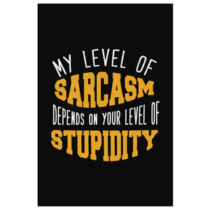 My Level Of Sarcasm Depend On Your Level Of Stupidity Canvas Wall Art Room Decor-Canvas Wall Art 2-8 x 12-JoyHip.Com