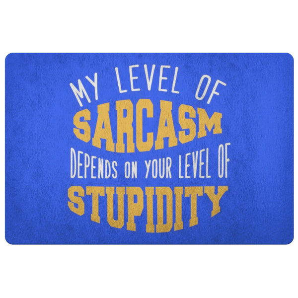 My Level Of Sarcasm Depends On Your Level Of Stupidity 18X26 Door Mat Sarcastic-Doormat-Royal Blue-JoyHip.Com
