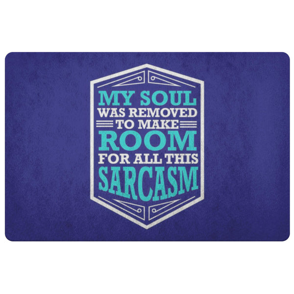 My Soul Was Removed To Make Room For All This Sarcasm 18X26 Door Mat Funny Gifts-Doormat-Navy-JoyHip.Com