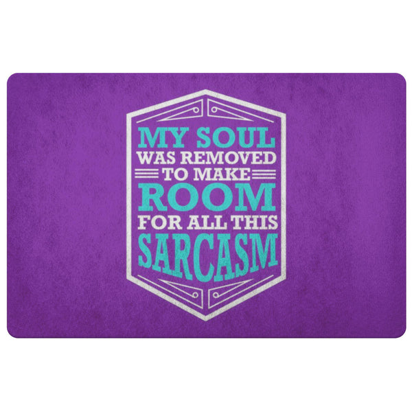 My Soul Was Removed To Make Room For All This Sarcasm 18X26 Door Mat Funny Gifts-Doormat-Purple-JoyHip.Com