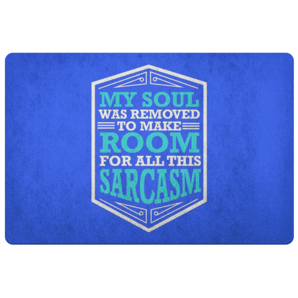 My Soul Was Removed To Make Room For All This Sarcasm 18X26 Door Mat Funny Gifts-Doormat-Royal Blue-JoyHip.Com
