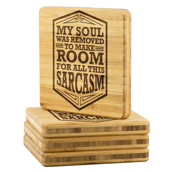 My Soul Was Removed To Make Room For All This Sarcasm Funny Drink Coasters Set-Coasters-Bamboo Coaster - 4pc-JoyHip.Com