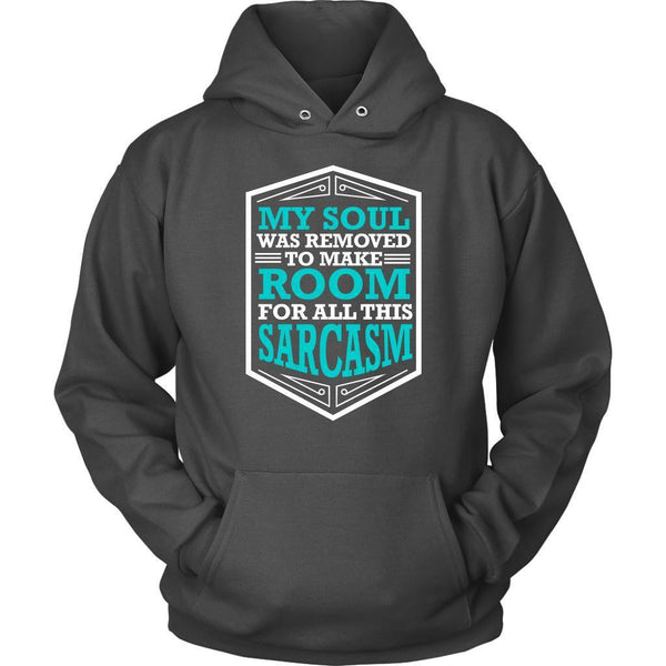 My Soul Was Removed To Make Room For All This Sarcasm Funny Gag Gift Hoodie-T-shirt-Unisex Hoodie-Grey-JoyHip.Com