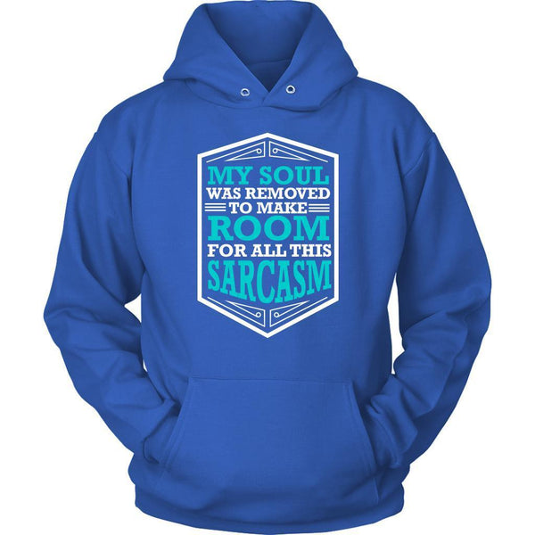 My Soul Was Removed To Make Room For All This Sarcasm Funny Gag Gift Hoodie-T-shirt-Unisex Hoodie-Royal Blue-JoyHip.Com