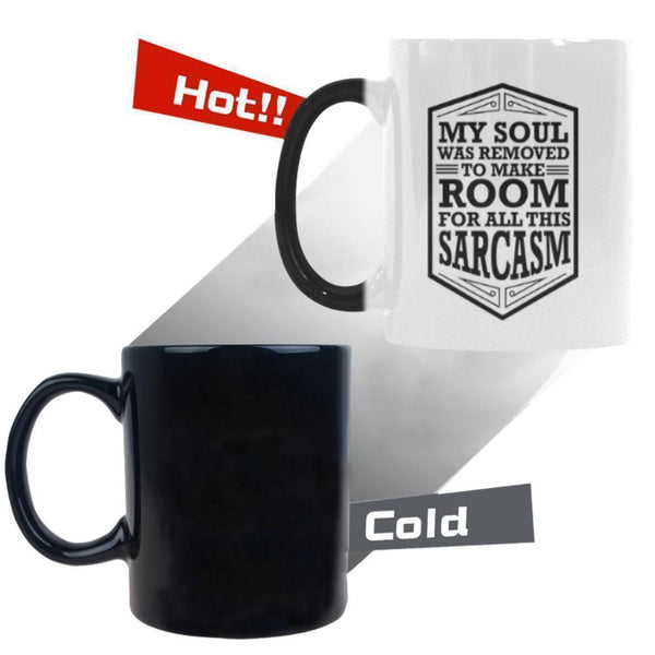 My Soul Was Removed To Make Room For All This Sarcasm Humor Gag Funny Quotes Color Changing/Morphing 11oz Coffee Mug-Morphing Mug-One Size-JoyHip.Com