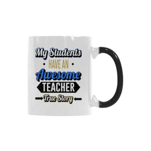My Students Have An Awesome Teacher True Story Teacher Color Changing/Morphing 11oz Coffee Mug-Morphing Mug-One Size-JoyHip.Com