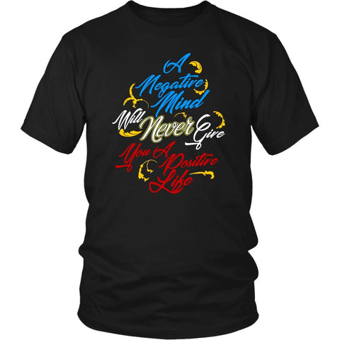 Negative Mind Will Never Give You A Positive Live Classic Positive Gift TShirts-T-shirt-District Unisex Shirt-Black-JoyHip.Com
